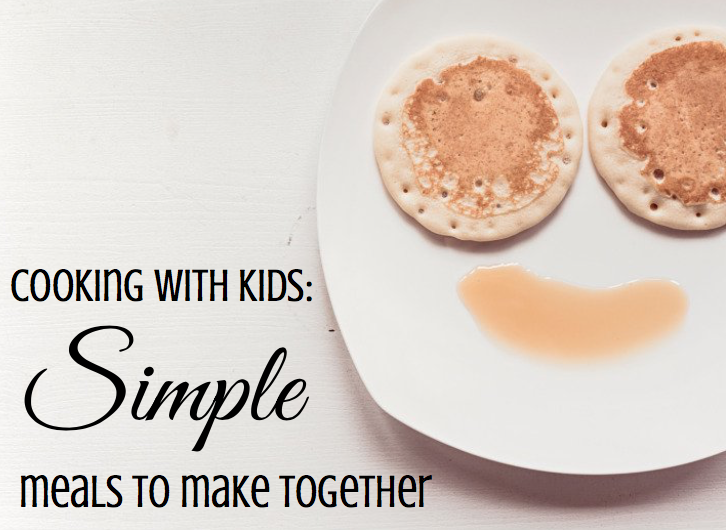 cooking with kids: simple meals to make together, paradisepraises.com