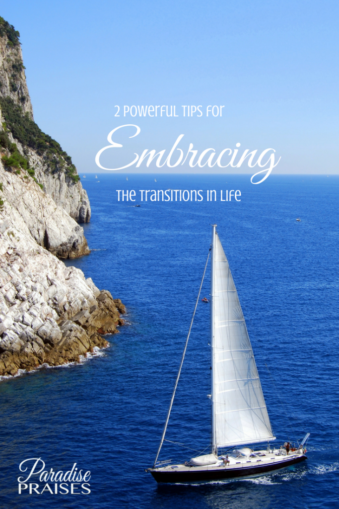 2 powerful tips for embracing the transitions in life paradisepraises.com