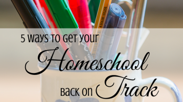 5 Ways to Get Your Homeschool Back on Track